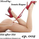 Hit After Hit Ep. 002 Mixed By Ionutz Reyno
