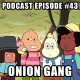 Podcast Episode 43 - Onion Gang