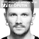 UNION 77 PODCAST EPISODE No. 81 BY OPUTIN