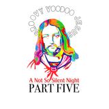 Groovy Voodoo Jesus: A Not So Silent Night Part 5