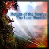 Return of the Source - The Lost Shaman