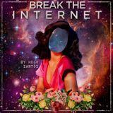 BREAK THE INTERNET produced by HUGO SANTOS