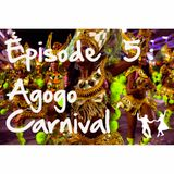 Episode 5: Agogo Carnival
