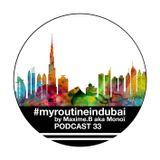 Podcast 33 #myroutineindubai by Dj Maxime.B