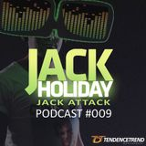 Jack Holiday presents the Jack Attack Podcast #009