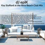 dJ epiK - Kay Stafford at the Ibiza Beach Club Mix