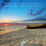 Dave Pineda Presents Sophisticated Music - Smooth Jazz Summer 2017 Vol. 1