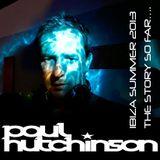 Paul Hutchinson Ibiza summer 2013 the story so far....
