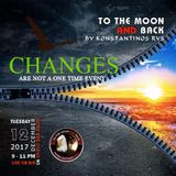 """To the Moon and Back""_12-12-2017 - Changes (are not a one time event) ... N'Joy Responsibly :)"
