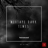 Mixtape Dark Times.
