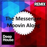 THE MESSENGER - MOOVIN ALONG (DEEP HOUSE RMX BY SOUTHMIND)