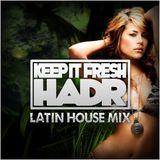 Keep It Fresh & HadR - Latin House Mix Juli 2013
