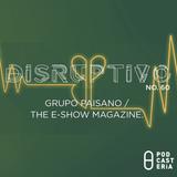 Disruptivo No. 60 - Grupo Paisano / The E-Show Magazine