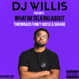 DJ WILLIS | WHAT IM TALKING ABOUT PODCAST| EPISODE 010 |THROWBACK FUNKY HOUSE & GARAGE