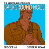 The Bomarr Blog Presents: The Background Noise Podcast Series, Episode 68: General Howe