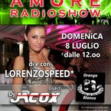 LORENZOSPEED* presents AMORE Radio Show 730 Domenica 8 Luglio 2018 with ORANGO BLANCO e JACOX DJ