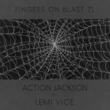 Fingers on Blast Mix 71 ~ Lemi Vice and Action Jackson