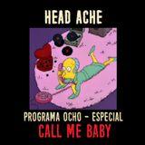 Head Ache : Programa 8 Especial CALL ME BABY
