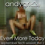 andygri | Even More Today [september tech session #412]