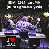 2014 EDM Mixted by Dj Yu-c@n a.k.a. yuya