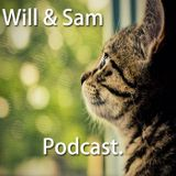 Will & Sam Podcast #1