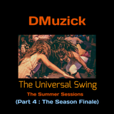 DMuzick - The Universal Swing (The Summer Sessions 2018) Pt.4 The Season Finale