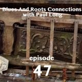 Blues And Roots Connections, with Paul Long: episode 47