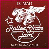 DJ MAD - RollerSkateJam 14.12.2018 MojoClub