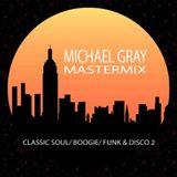 Michael Gray Classic Soul/ Funk & Boogie Mastermix 2