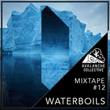 Avalanche Collective : Waterboils - Mixtape #12
