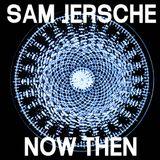 Now Then Mix #16 - Sam Jersche