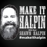 Make It Halpin 04 - 5 mile hate march, Kragen Water, Pot, Fear and Self-Doubt