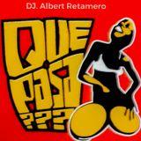 Que Pasa ??? (What happens?) DJ Albert Retamero - 010220