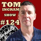 Tom Ingram Show #124