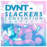 DVNT - Slackers Convention Promo Mix