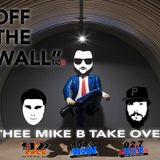 Off The Wall Radio March 19 (Thee Mike B Take Over)