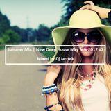 Summer Mix | New Deep House May Mix 2017 #7 - Mixed by Dj Jarrtek