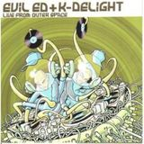 Evil Ed & K-Delight `LIVE FROM OUTER SPACE`