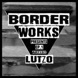 BorderWorks - EP 1 (Lutzo)