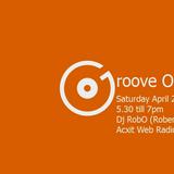 Groove On April 22nd 2017 Dj RobO (Robert Ouimet)