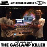 Adventures In Stereo (6-14-2015) with special guest THE GASLAMP KILLER