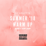 DJ ADLEY #Summer'18WarmUpMix ( R&b, Hip-Hop, Afrobeats, Rap )