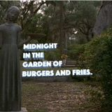 Midnight in the Garden of Burgers and Fries