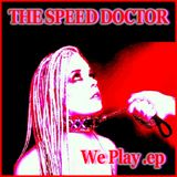 We Play by....THE SPEED DOCTOR