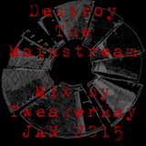 TweakerRay Mix: Destroy The Mainstream JAN 2015