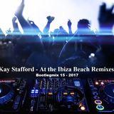 Kay Stafford - At The Ibiza Beach Bootlegmix Part 15 2017