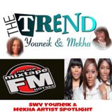 Episode 2 The Trend With Youneik & Mekha (11-27-17) SWV Artist Spotlight MixTape FM Hot 96.5