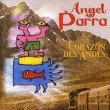 Ángel Parra: Corazón des Andes. 701925. Last Call & Angel Parra. 2001. Francia.