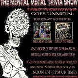 The Mental Metal Trivia Show 11/06/14: Goes UNMETAL! November Edition
