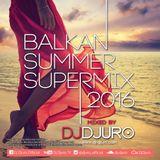 DJ DJURO - BALKAN SUMMER SUPERMIX 2016